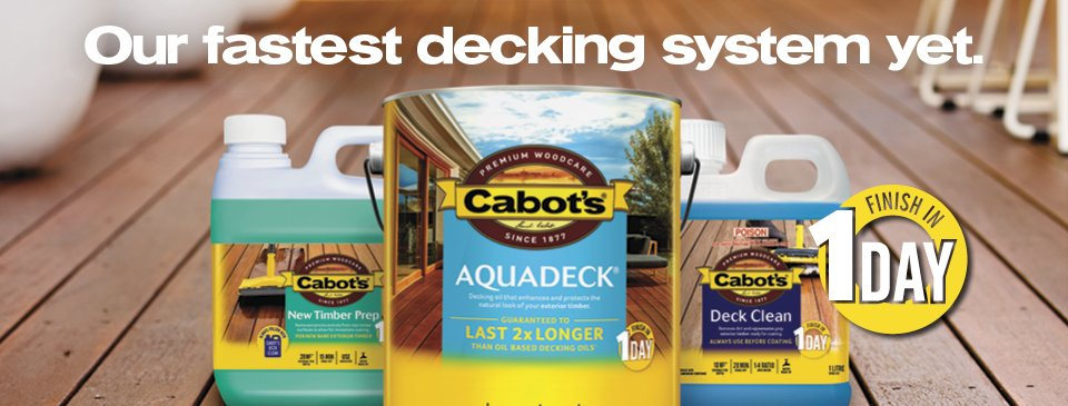 Close-up of various Cabot's products with caption that it is Cabot's fastest decking system yet. Finish in one day.