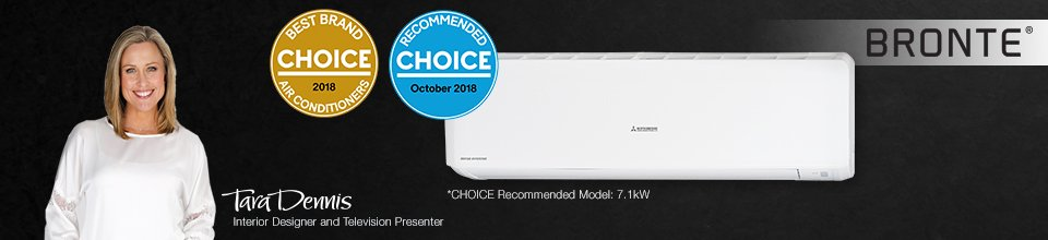 Bronte range. Choice recommended model 7.1kw. Winner of Choice best brand air conditioners 2018. Winner of Choice recommended October 2018. Tara Dennis - Interior designer and television presenter.